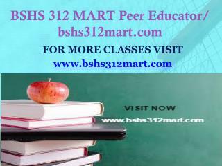 BSHS 312 MART Peer Educator/ bshs312mart.com