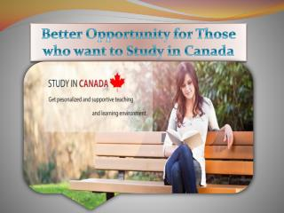 Better Opportunity for Those who want to Study in Canada
