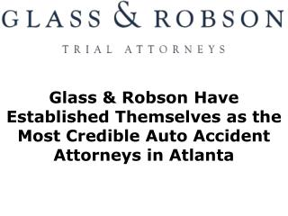 Glass & Robson Have Established Themselves as the Most Credible Auto Accident Attorneys in Atlanta