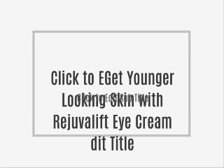 Get Younger Looking Skin with Rejuvalift Eye Cream
