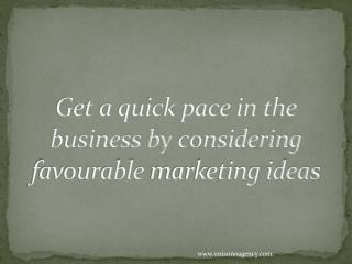 Get a quick pace in the business by considering favorable marketing ideas