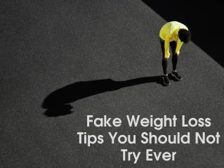 Fake Weight Loss Tips You Should Not Try Ever