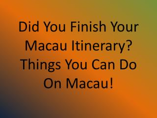 Did You Finish Your Macau Itinerary? Things You Can Do On Macau!