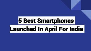 5 best smartphones launched in april 2016 India