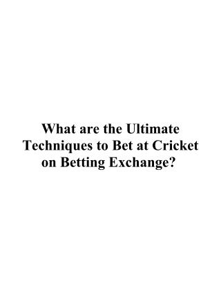 What are the Ultimate Techniques to Bet at Cricket on Betting Exchange?