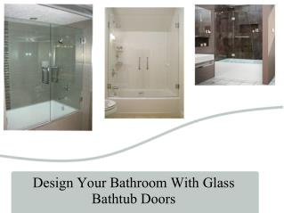 Design Your Bathroom With Glass Bathtub Doors