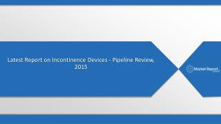 Latest Research Report on Incontinence Devices - Pipeline Review, 2015