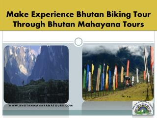 Make Experience with Bhutan Biking Tour Through Bhutan Mahayana Tours