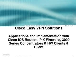 Cisco Easy VPN Solutions  Applications and Implementation with Cisco IOS Routers, PIX Firewalls, 3000 Series Concentrato