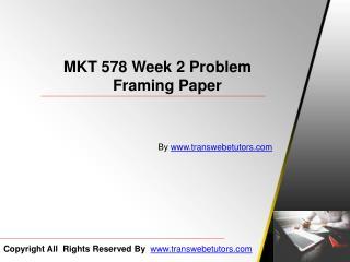 MKT 578 Week 2 Problem Framing Papers