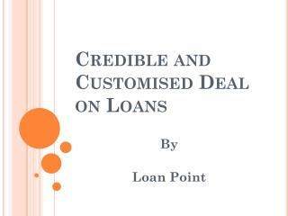 Credible and Customised Deal on Loans