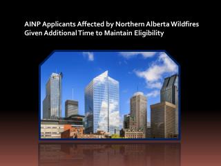 AINP Applicants Affected by Northern Alberta Wildfires Given Additional Time to Maintain Eligibility