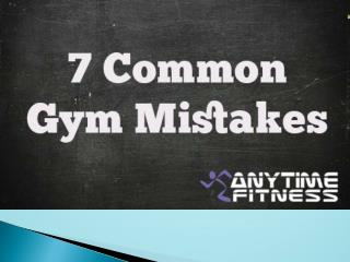 7 Common Gym Mistakes