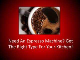 Need An Espresso Machine? Get The Right Type For Your Kitchen!