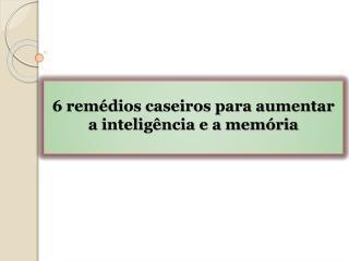 6 remédios caseiros para aumentar a inteligência e a memória