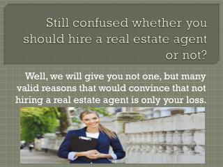 Still confused whether you should hire a real estate agent or not?