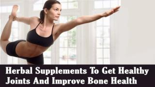 Herbal Supplements To Get Healthy Joints And Improve Bone Health