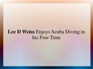 Lee D Weiss Enjoys Scuba Diving in his Free Time