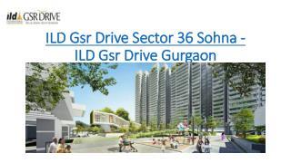 ILD Gsr Drive - 9696200200 - ILD Gsr Drive Sector 36 Sohna