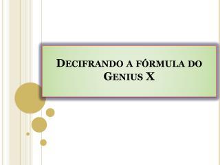 Decifrando a fórmula do Genius X