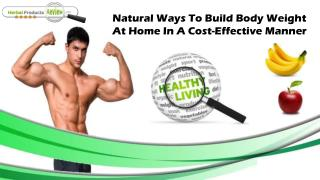 Natural Ways To Build Body Weight At Home In A Cost-Effective Manner