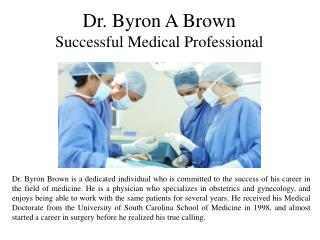 Dr. Byron A Brown - Successful Medical Professional