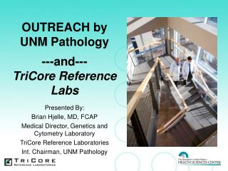 OUTREACH by UNM Pathology  ---and---  TriCore Reference Labs