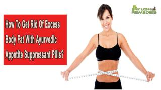 How To Get Rid Of Excess Body Fat With Ayurvedic Appetite Suppressant Pills?