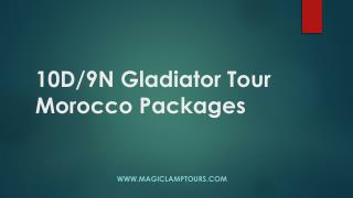 10D-9N Gladiator Tour Morocco Packages