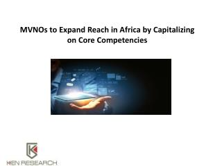 MVNOs to Expand Reach in Africa by Capitalizing on Core Competencies  : Ken Research
