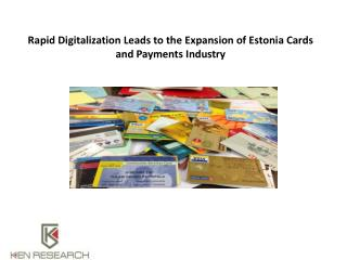Rapid Digitalization Leads to the Expansion of Estonia Cards and Payments Industry  : Ken Research
