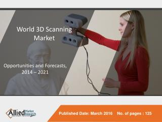 3D Scanning Market is expected to garner $5.7 billion, worldwide, by 2021- AMR