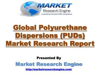 Market Research Engine has published Global Polyurethane Dispersions (PUDs) Market Research Report