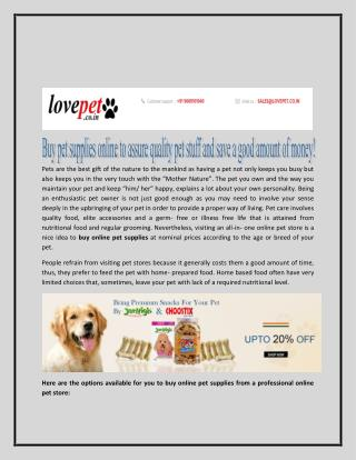 Buy pet supplies online to assure quality pet stuff and save a good amount of money!