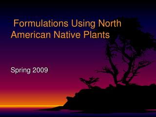 Formulations Using North American Native Plants