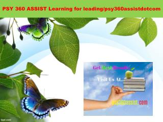 PSY 360 ASSIST Learning for leading/psy360assistdotcom