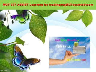 MGT 527 ASSIST Learning for leading/mgt527assistdotcom