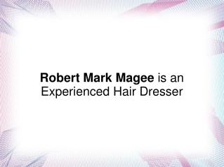 Robert Mark Magee is an Experienced Hair Dresser