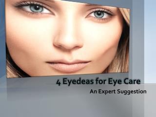 4 Eyedeas for Eye Care