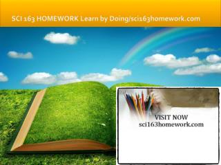 SCI 163 HOMEWORK Learn by Doing/sci163homework.com