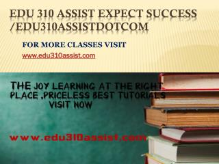 EDU 310 ASSIST Expect Success edu310assistdotcom