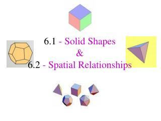 6.1 - Solid Shapes  6.2 - Spatial Relationships