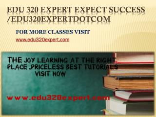 EDU 320 EXPERT Expect Success edu320expertdotcom