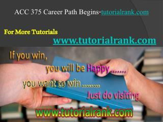 ACC 375 Course Career Path Begins / tutorialrank.com