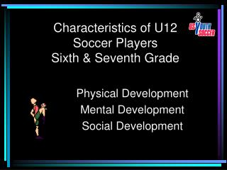 Characteristics of U12 Soccer Players Sixth  Seventh Grade