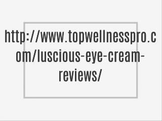 Luscious Eye Cream Reviews