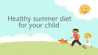Healthy summer diet for your child