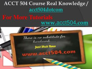 ACCT 504 Course Real Knowledge / acct504dotcom
