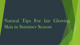 Natural Tips For fair Glowing Skin in Summer