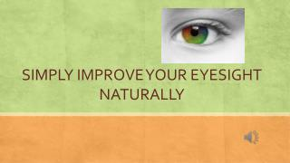 SIMPLY IMPROVE YOUR EYESIGHT NATURALLY